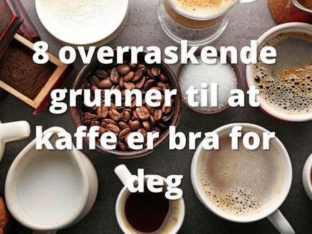 8-overraskende-grunner-til-at-kaffe-er-bra-for-deg